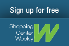 Sign up for Shopping Center Weekly, our free weekly newsletter.